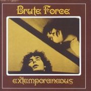 Brute Force, 'Extemporaneous'