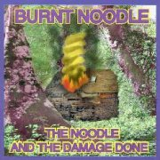 Burnt Noodle, 'The Noodle & the Damage Done'