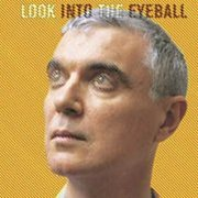 David Byrne, 'Look Into the Eyeball'