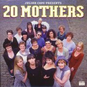 Julian Cope, '20 Mothers'