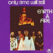 Earth & Fire, 'Only Time Will Tell'