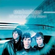 Eskobar, 'There's Only Now'
