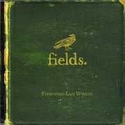 Fields, 'Everything Last Winter'