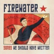 Firewater, 'Songs We Should Have Written'
