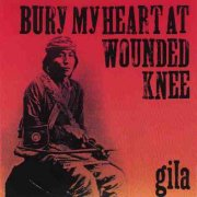 Gila, 'Bury My Heart at Wounded Knee'