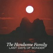 Handsome Family, 'Last Days of Wonder'