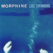 Morphine, 'Like Swimming'
