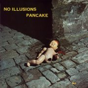 Pancake, 'No Illusions'