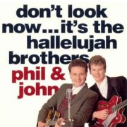 Phil & John, 'Don't Look Now... It's the Hallelujah Brothers'