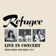 Refugee, 'Live in Concert - Newcastle City Hall 1974'