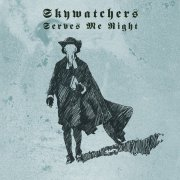Skywatchers, 'Serves Me Right'