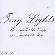 Tiny Lights, 'The Smaller the Grape the Sweeter the Wine'