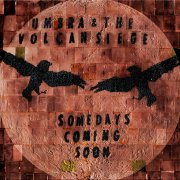 Umbra & the Volcan Siege, 'Somedays Coming Soon'